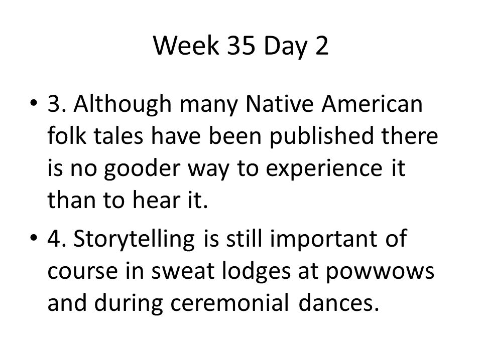 Week 35 Day 2 3. Although many Native American folk tales have been published there is no gooder way to experience it than to hear it.