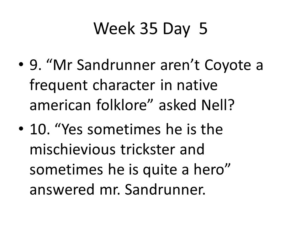 Week 35 Day 5 9. Mr Sandrunner aren't Coyote a frequent character in native american folklore asked Nell