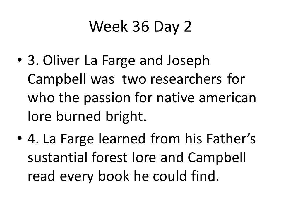 Week 36 Day 2 3. Oliver La Farge and Joseph Campbell was two researchers for who the passion for native american lore burned bright.