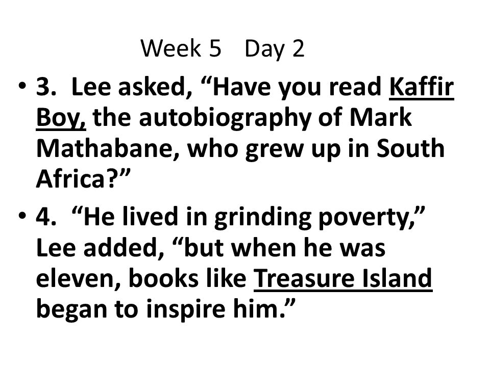 Week 5 Day 2 3. Lee asked, Have you read Kaffir Boy, the autobiography of Mark Mathabane, who grew up in South Africa