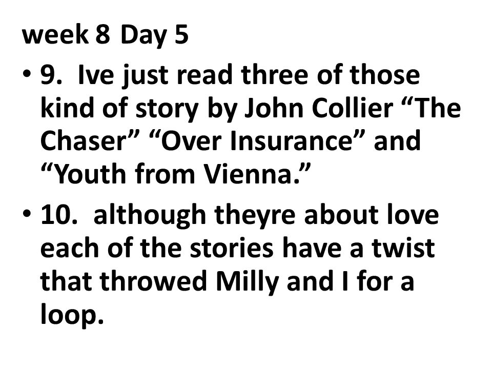 week 8 Day 5 9. Ive just read three of those kind of story by John Collier The Chaser Over Insurance and Youth from Vienna.