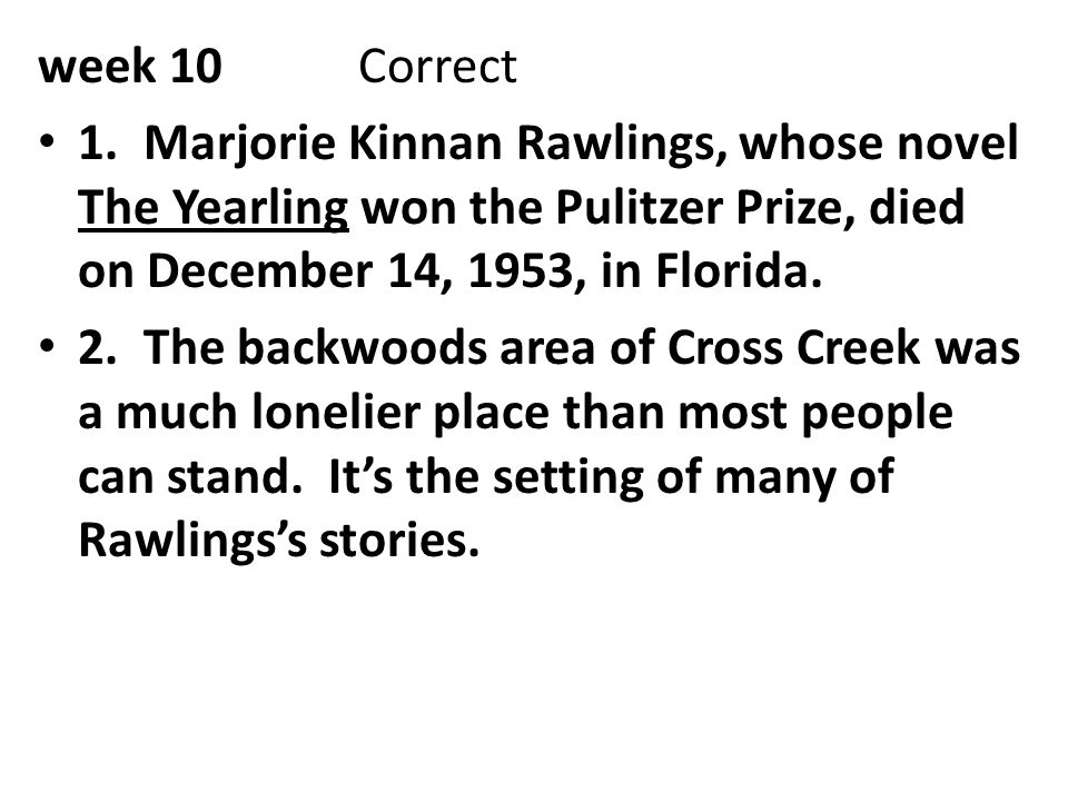 week 10 Correct 1. Marjorie Kinnan Rawlings, whose novel The Yearling won the Pulitzer Prize, died on December 14, 1953, in Florida.