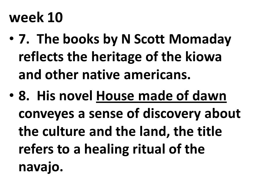 week 10 7. The books by N Scott Momaday reflects the heritage of the kiowa and other native americans.