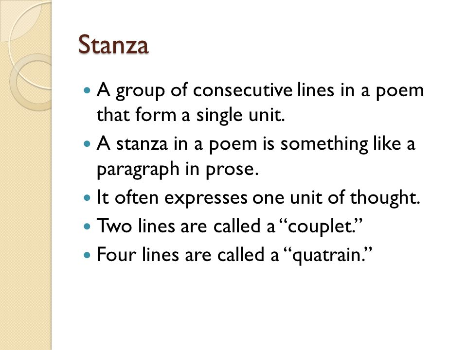 Stanza A group of consecutive lines in a poem that form a single unit.