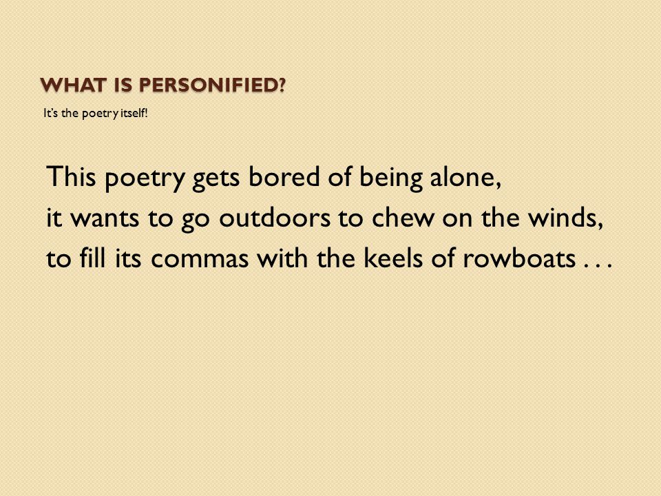 What is Personified It's the poetry itself!