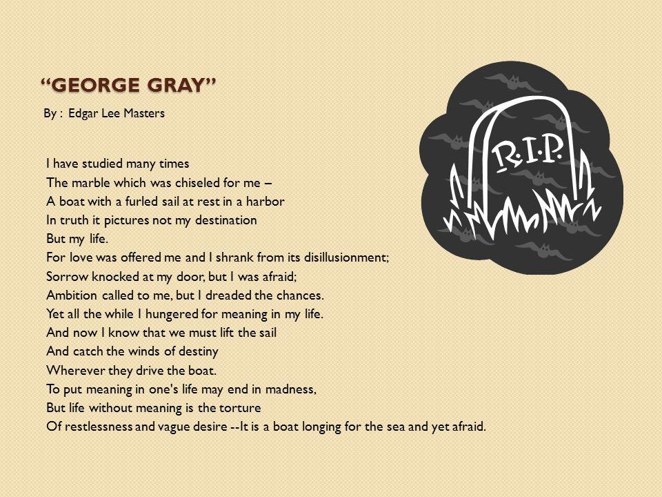 George Gray By : Edgar Lee Masters.