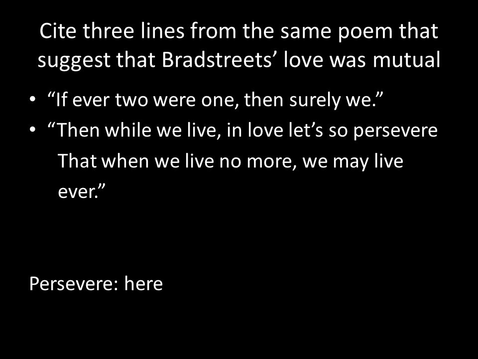 Cite three lines from the same poem that suggest that Bradstreets' love was mutual