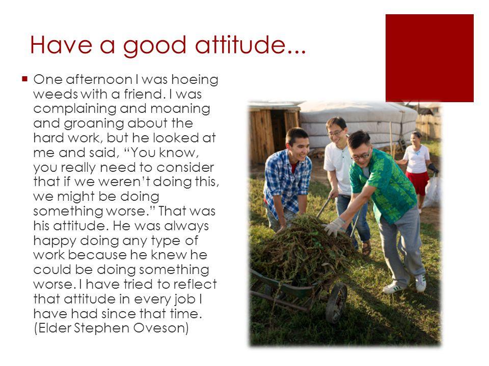 Have a good attitude...
