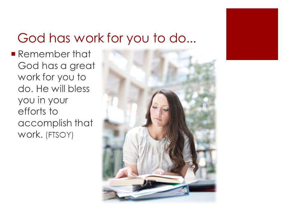 God has work for you to do...