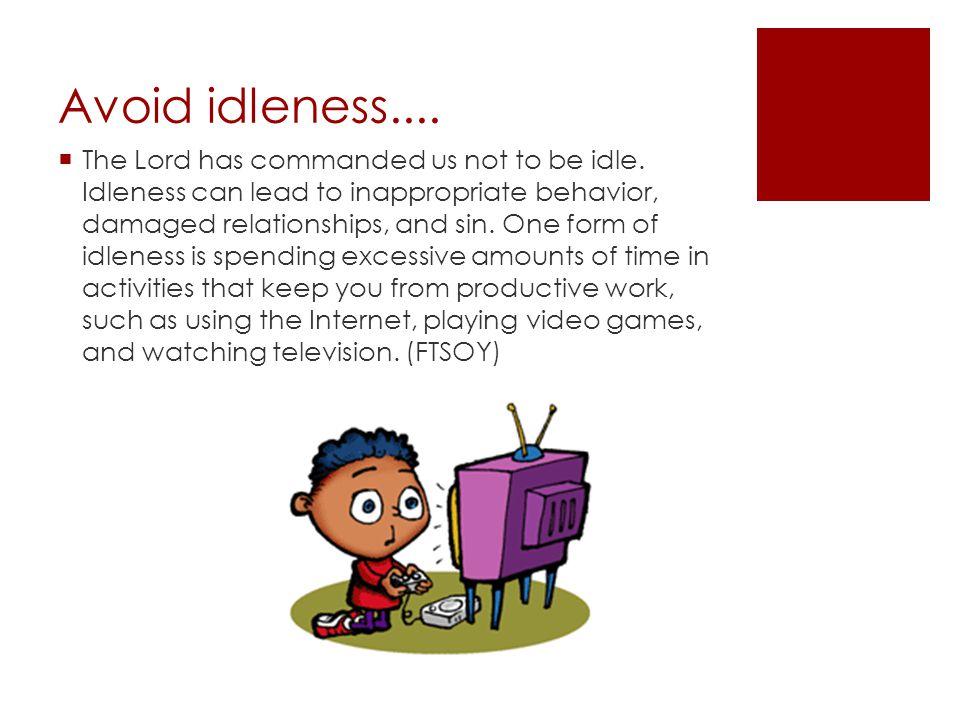 Avoid idleness....