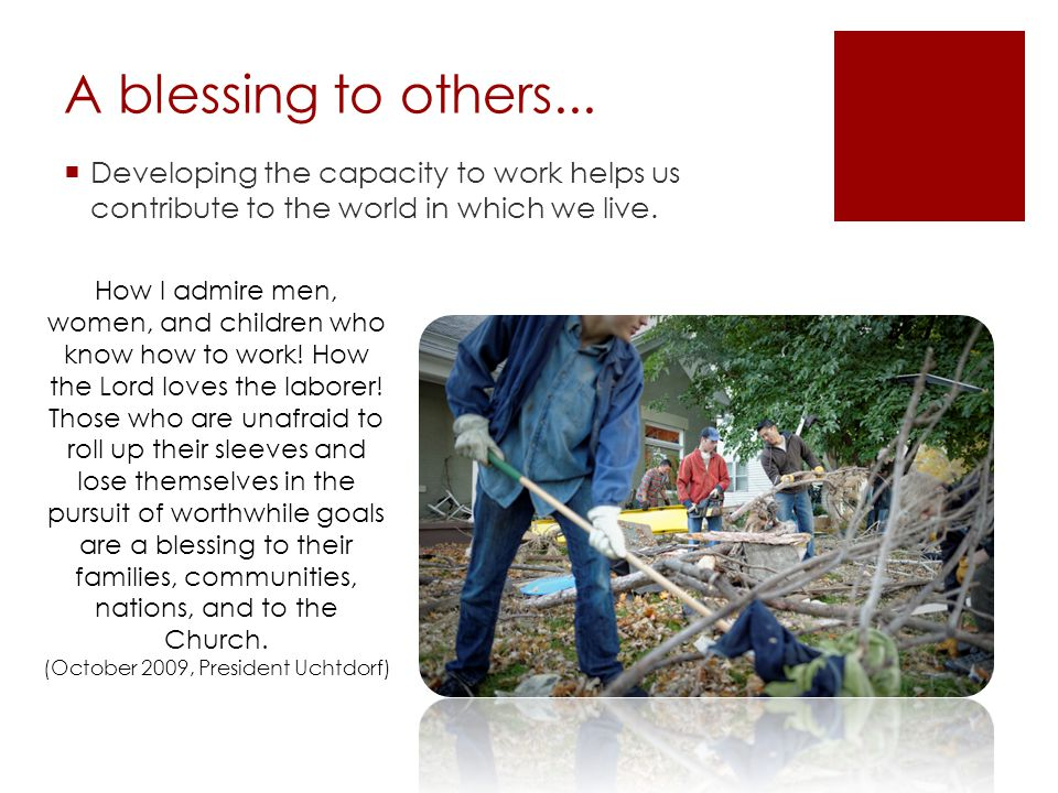 A blessing to others... Developing the capacity to work helps us contribute to the world in which we live.