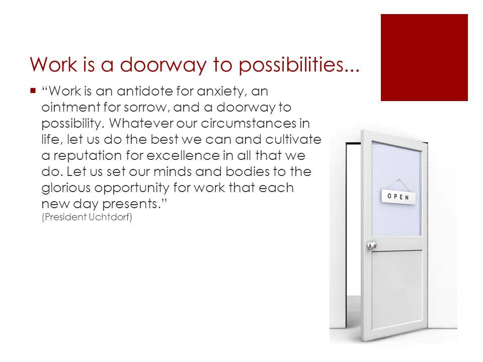 Work is a doorway to possibilities...