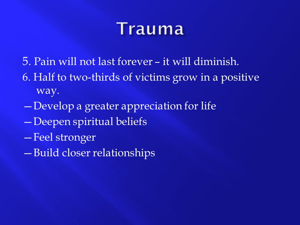 Trauma 5. Pain will not last forever – it will diminish.
