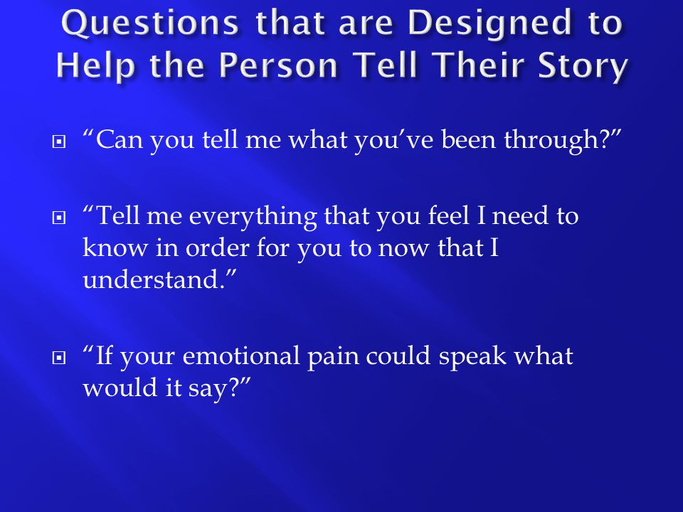 Questions that are Designed to Help the Person Tell Their Story