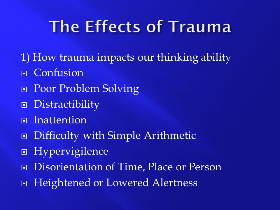 The Effects of Trauma 1) How trauma impacts our thinking ability