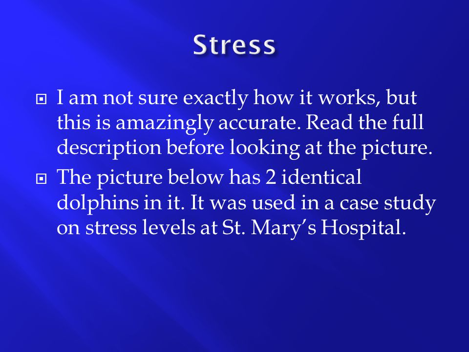 Stress I am not sure exactly how it works, but this is amazingly accurate. Read the full description before looking at the picture.