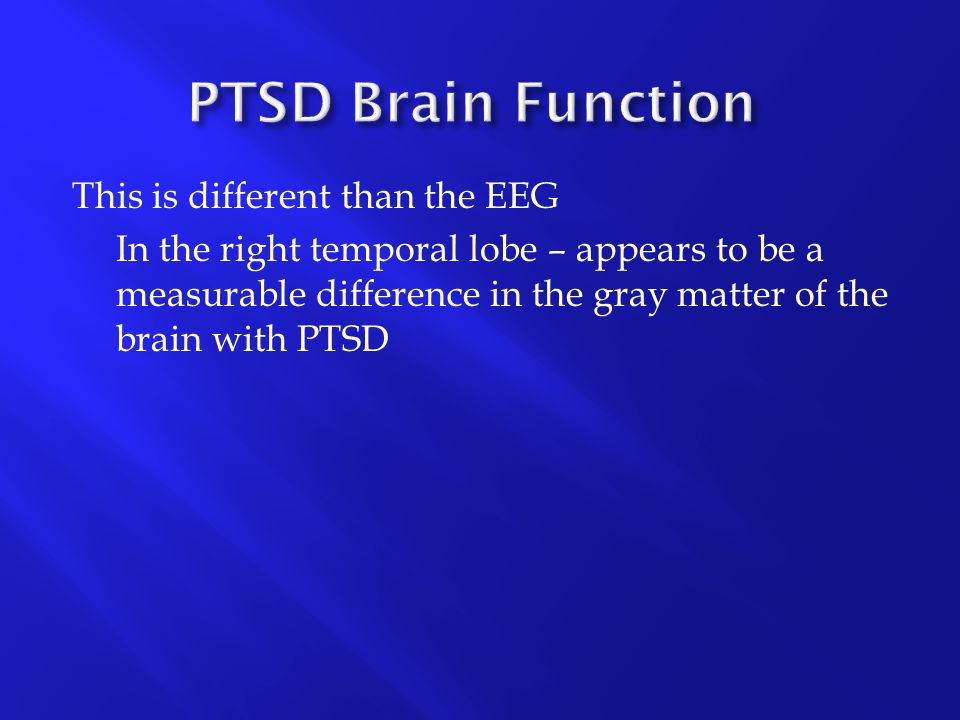 PTSD Brain Function This is different than the EEG