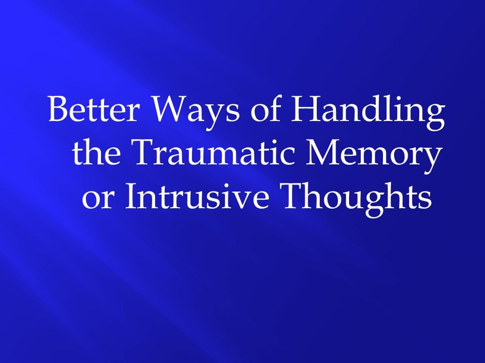 Better Ways of Handling the Traumatic Memory or Intrusive Thoughts