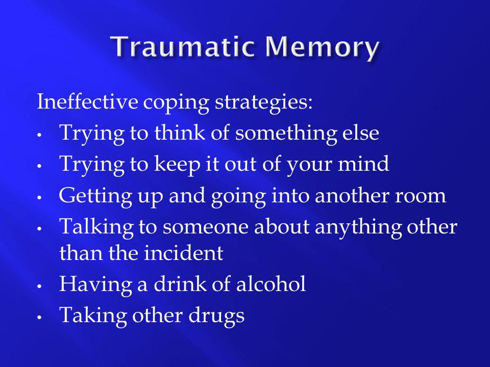 Traumatic Memory Ineffective coping strategies: