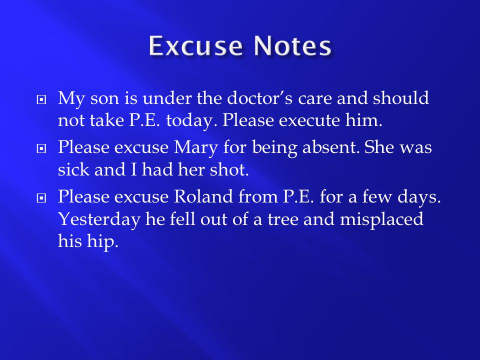 Excuse Notes My son is under the doctor's care and should not take P.E. today. Please execute him.