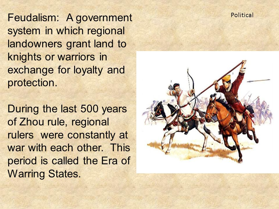 Feudalism: A government system in which regional landowners grant land to knights or warriors in exchange for loyalty and protection.