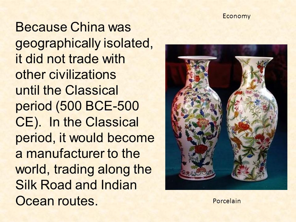 Economy Because China was geographically isolated, it did not trade with other civilizations.