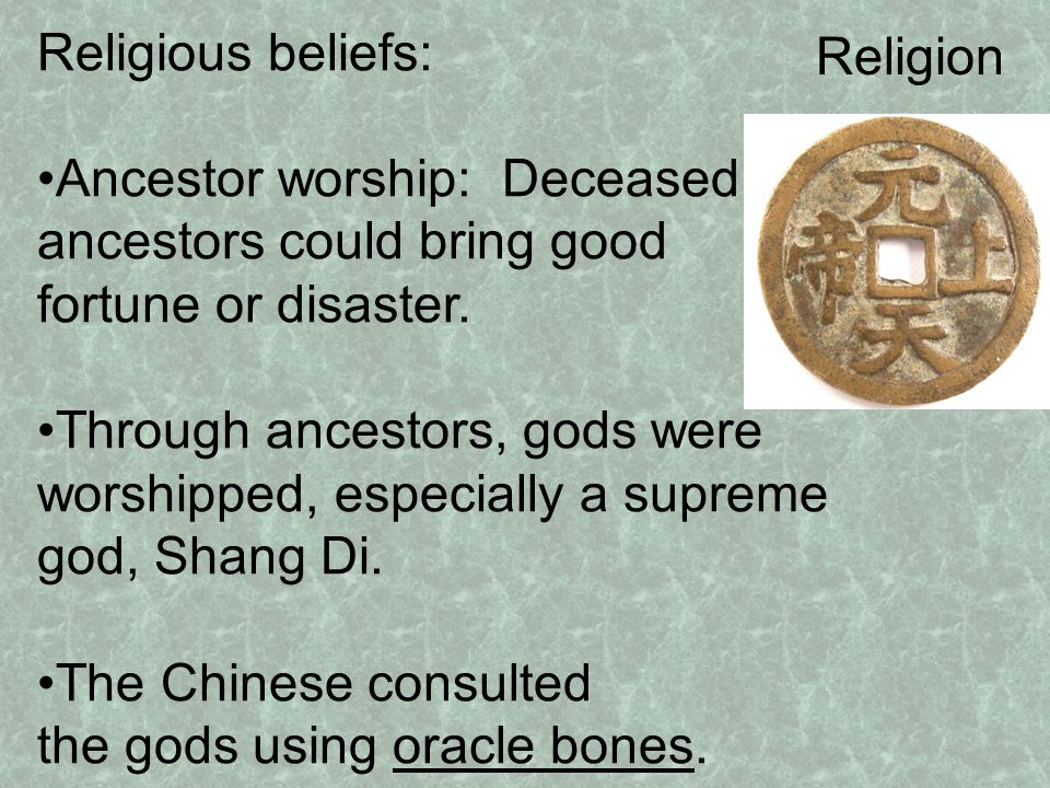 Religious beliefs: Ancestor worship: Deceased ancestors could bring good fortune or disaster.