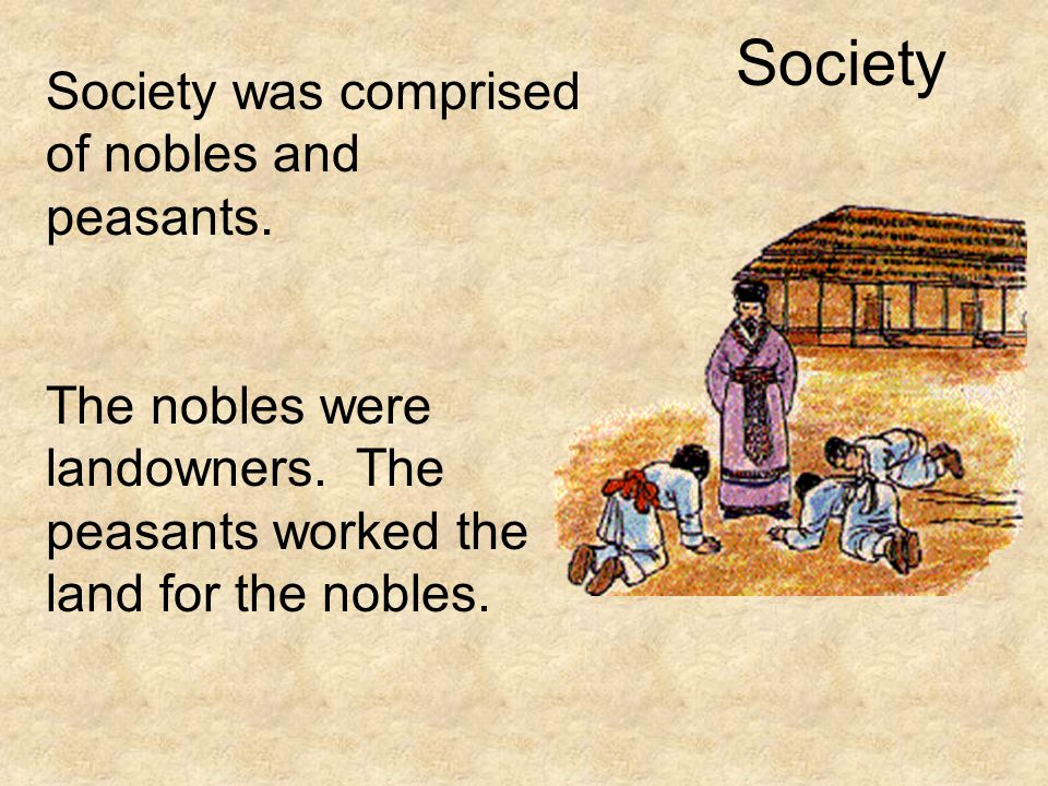 Society Society was comprised of nobles and peasants.