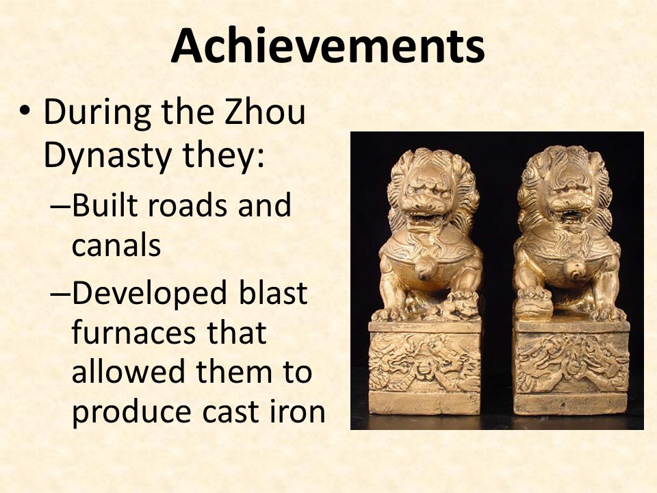 Achievements During the Zhou Dynasty they: Built roads and canals
