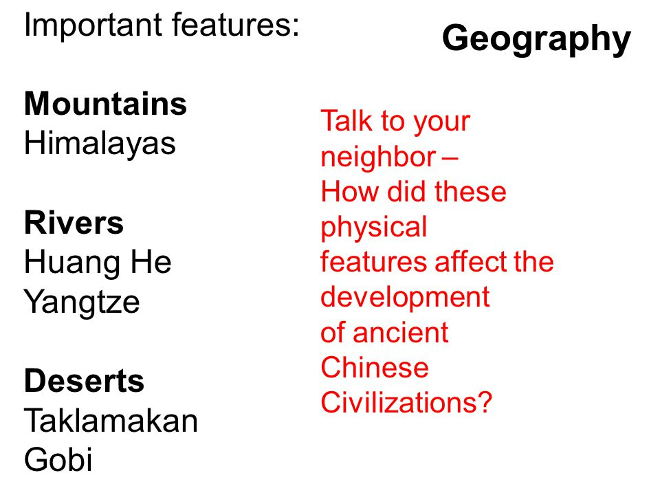 Geography Important features: Mountains Himalayas Rivers Huang He