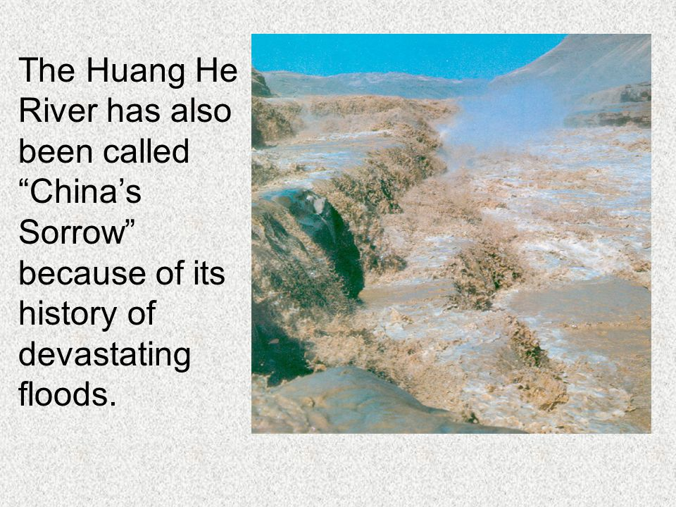 The Huang He River has also. been called. China's.