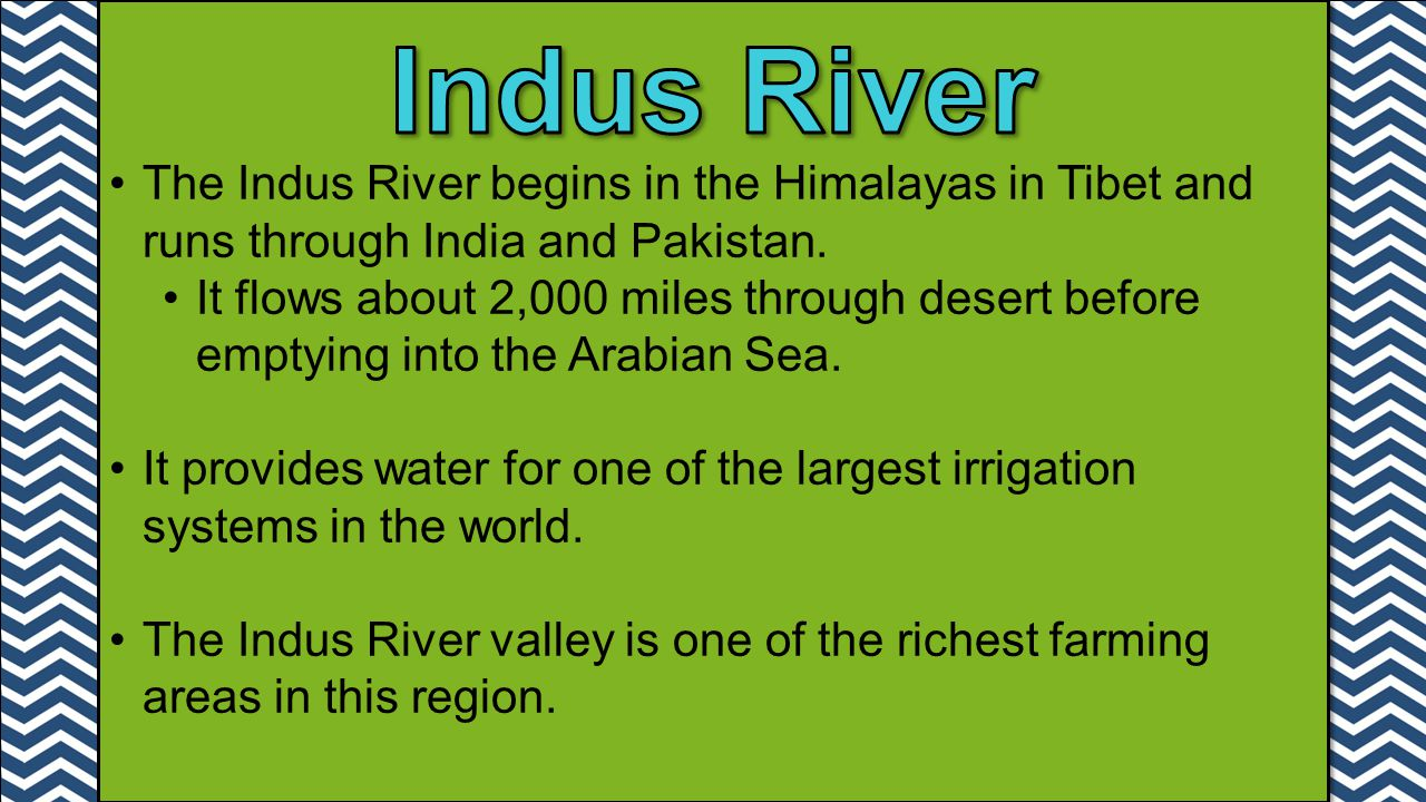 Indus River The Indus River begins in the Himalayas in Tibet and runs through India and Pakistan.