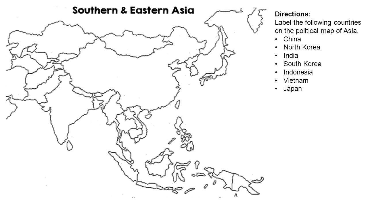 Directions: Label the following countries on the political map of Asia. China. North Korea. India.