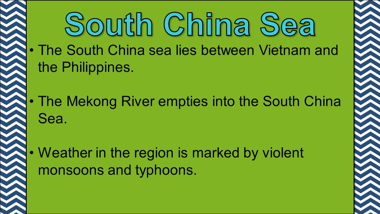 South China Sea The South China sea lies between Vietnam and the Philippines. The Mekong River empties into the South China Sea.