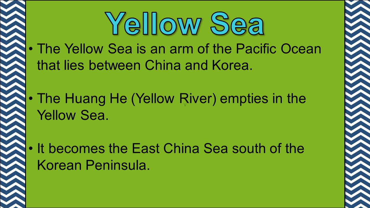 v Yellow Sea. The Yellow Sea is an arm of the Pacific Ocean that lies between China and Korea.