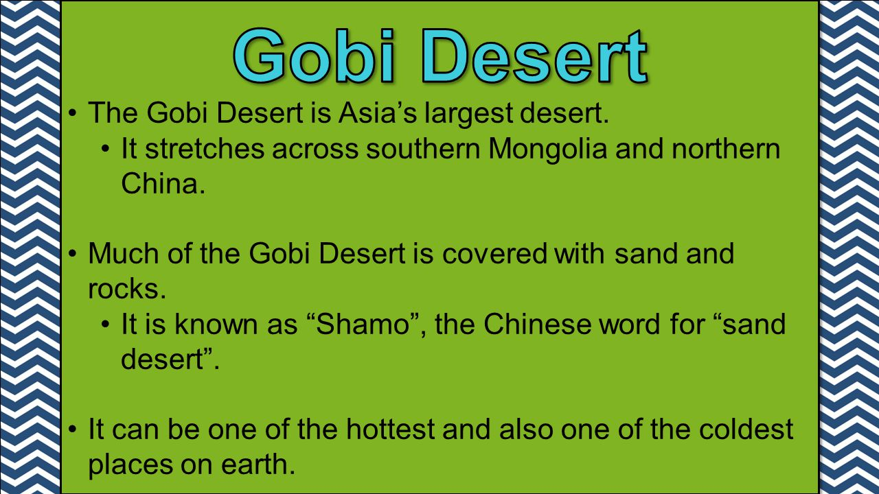 Gobi Desert The Gobi Desert is Asia's largest desert.
