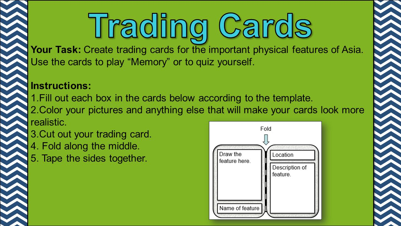 Trading Cards Your Task: Create trading cards for the important physical features of Asia. Use the cards to play Memory or to quiz yourself.