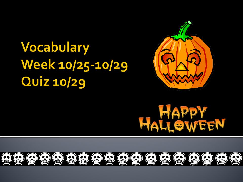 Vocabulary Week 10/25-10/29 Quiz 10/29