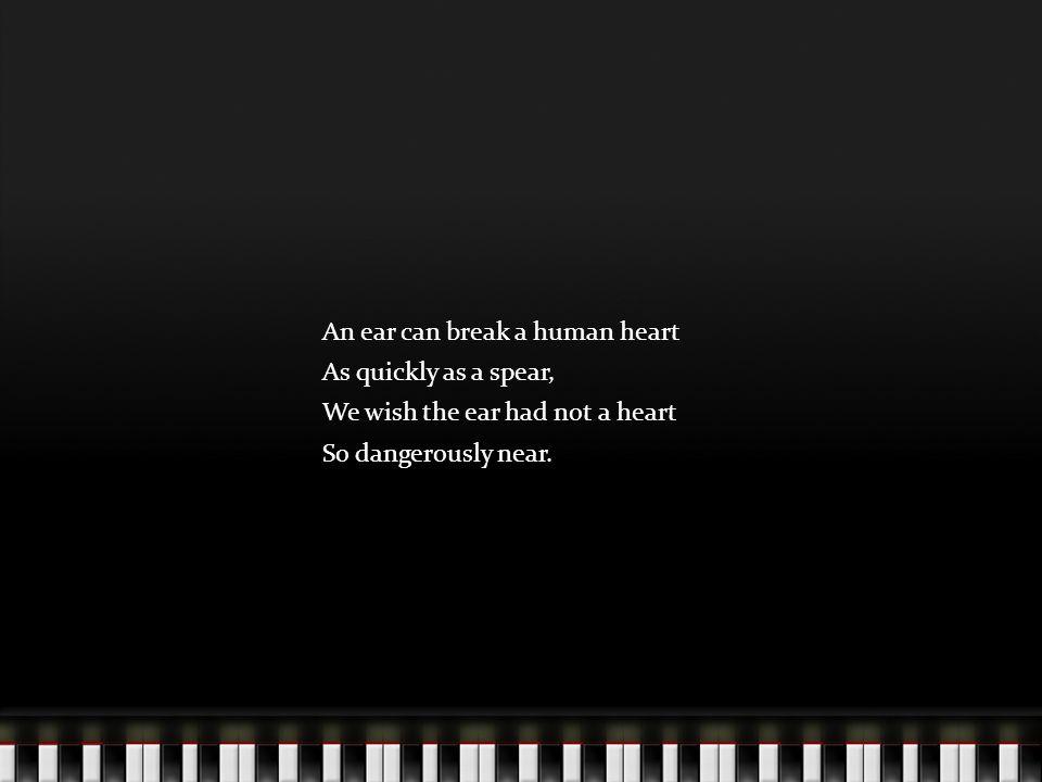 An ear can break a human heart
