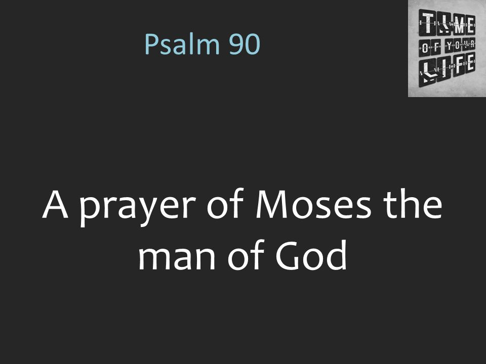 A prayer of Moses the man of God