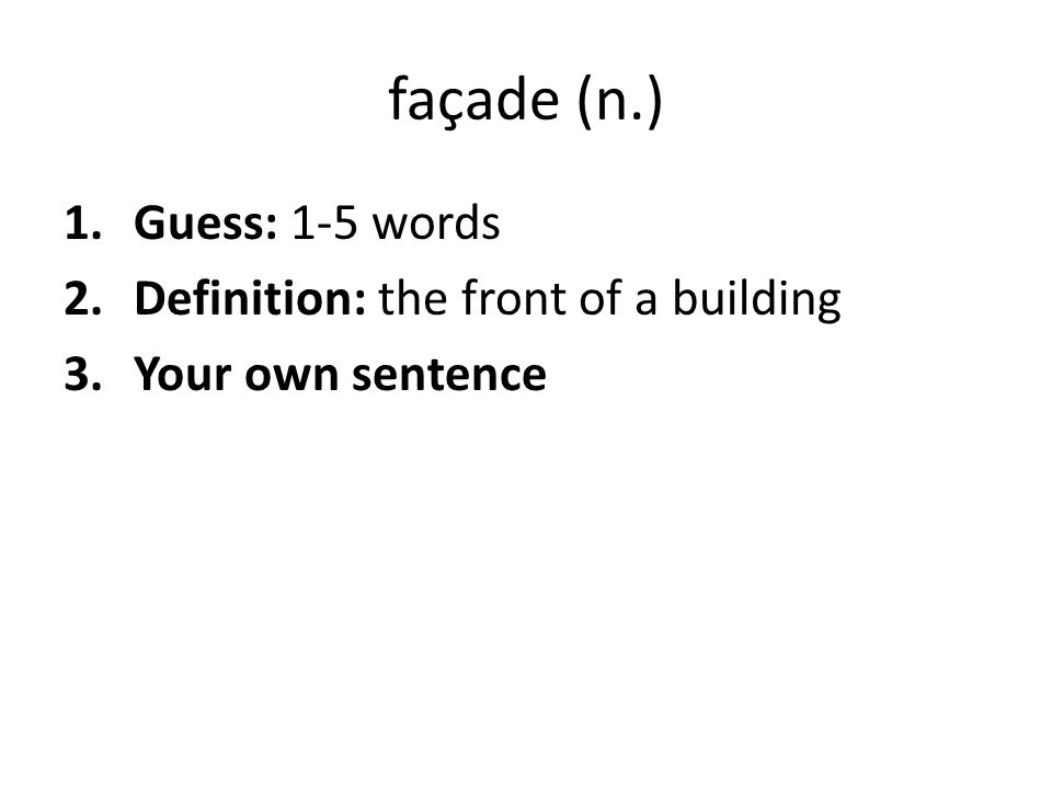 façade (n.) Guess: 1-5 words Definition: the front of a building