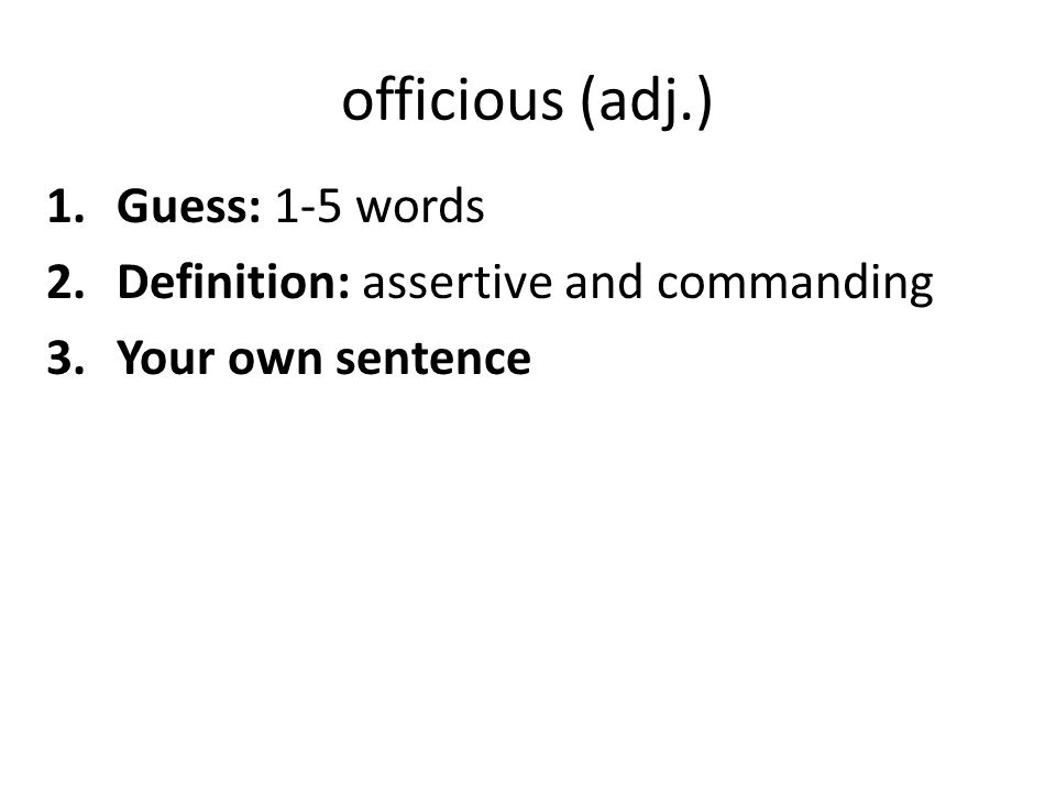 officious (adj.) Guess: 1-5 words Definition: assertive and commanding