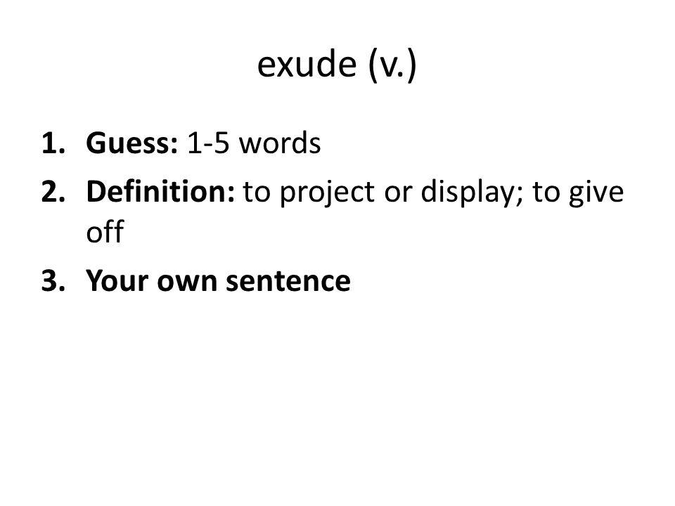 exude (v.) Guess: 1-5 words