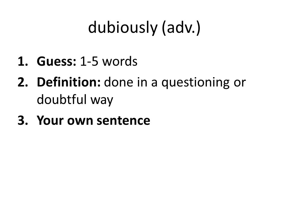 dubiously (adv.) Guess: 1-5 words