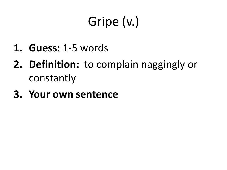 Gripe (v.) Guess: 1-5 words
