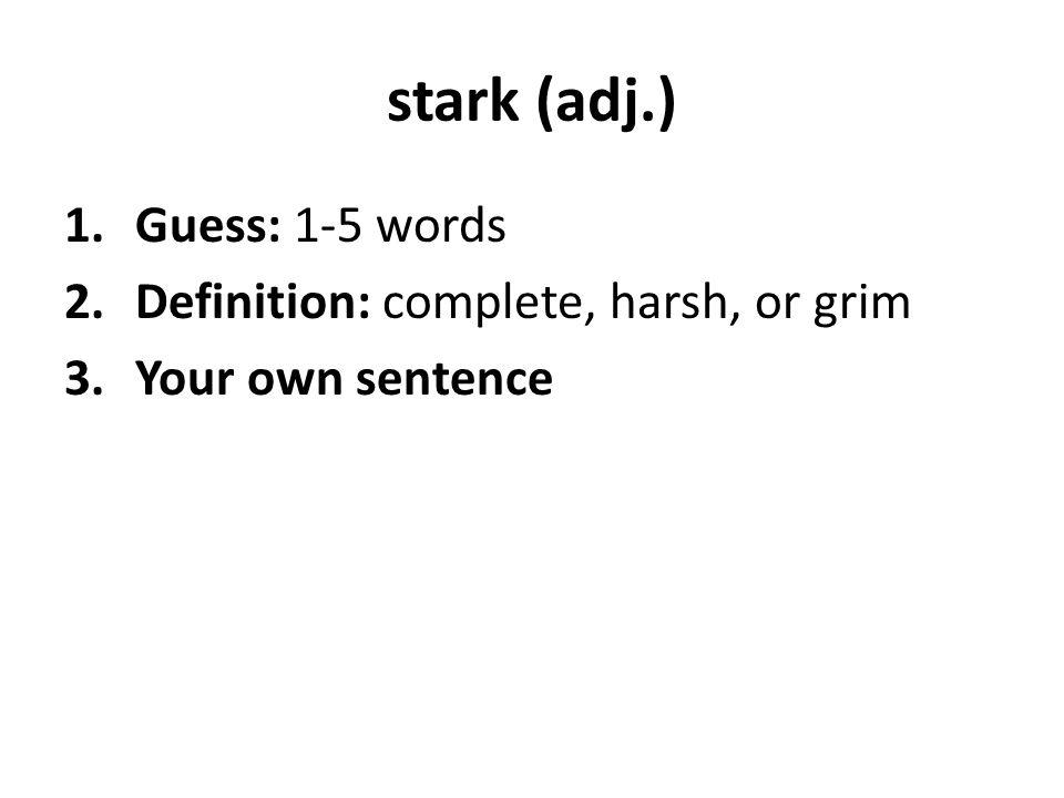 stark (adj.) Guess: 1-5 words Definition: complete, harsh, or grim