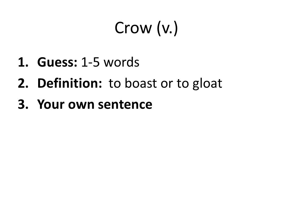 Crow (v.) Guess: 1-5 words Definition: to boast or to gloat