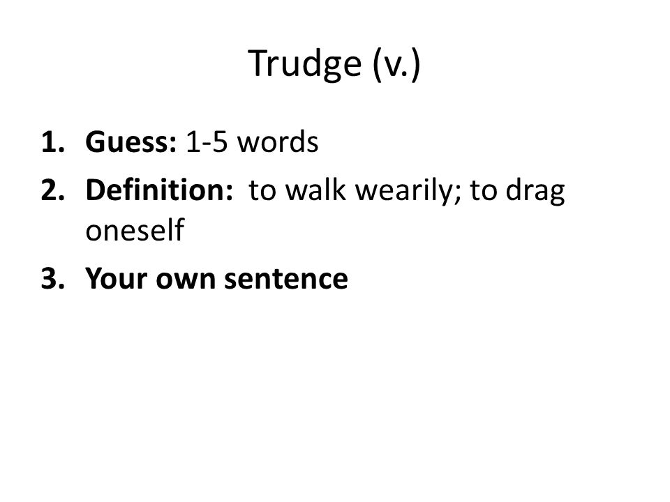 Trudge (v.) Guess: 1-5 words