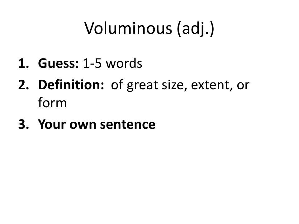 Voluminous (adj.) Guess: 1-5 words