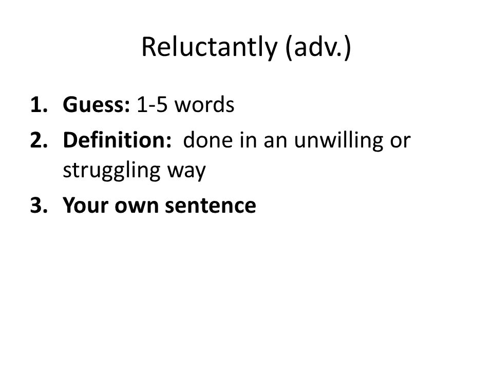 Reluctantly (adv.) Guess: 1-5 words